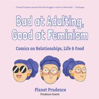 Bad at Adulting, Good at FeminismComics on Relationships, Life and Food【電子書籍】[ Prudence Geerts ]