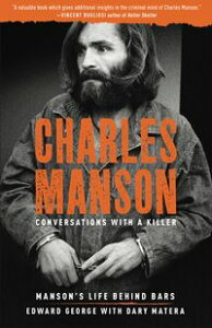 Charles Manson: Conversations with a KillerManson's Life Behind Bars【電子書籍】[ Edward George ]