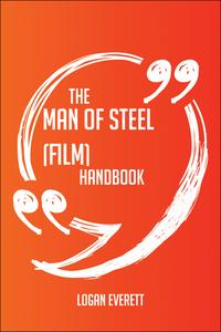 The Man of Steel (film) Handbook - Everything You Need To Know About Man of Steel (film)【電子書籍】[ Logan Everett ]