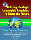 楽天Kobo電子書籍ストアで買える「Military Strategic Leadership Principles to Shape the Future: Vision, Character, Competence, Examining Qualities Fundamental to Leadership from the Perspective of Business, Sports, Politics, Religion【電子書籍】[ Progressive Management ]」の画像です。価格は103円になります。