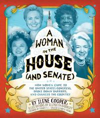 A Woman in the House (and Senate)How Women Came to the United States Congress, Broke Down Barriers, and Changed the Country【電子書籍】[ Ilene Cooper ]
