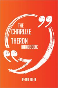 The Charlize Theron Handbook - Everything You Need To Know About Charlize Theron【電子書籍】[ Peter Klein ]