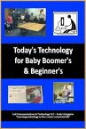 Today's Technology for Baby Boomers & Beyond !【電子書籍】[ Andy Livingston ]