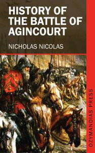 History of the Battle of Agincourt【電子書籍】[ Nicholas Nicolas ]