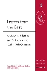 Letters from the EastCrusaders, Pilgrims and Settlers in the 12th?13th Centuries【電子書籍】[ Keith Bate ]