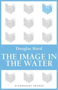 The Image in the Water【電子書籍】[ Douglas Hurd ]
