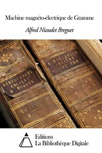 Machine magn?to-?lectrique de Gramme【電子書籍】[ Alfred Niaudet Breguet ]