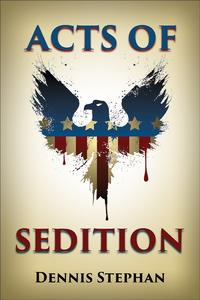 Acts of Sedition【電子書籍】[ Dennis Stephan ]
