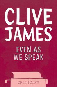 Even As We SpeakCriticism【電子書籍】[ Clive James ]