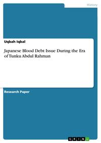 Japanese Blood Debt Issue During the Era of Tunku Abdul Rahman【電子書籍】[ Uqbah Iqbal ]