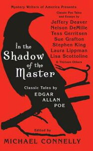 In the Shadow of the MasterClassic Tales by Edgar Allan Poe and Essays by Jeffery Deaver, Nelson DeMille, Tess Gerritsen, Sue Grafton, Stephen King, Laura Lippman, Lisa Scottoline, and Thirteen Others【電子書籍】[ Michael Connelly ]