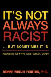 It'S Not Always Racist … but Sometimes It IsReshaping How We Think About Racism【電子書籍】[ Dionne Wright Poulton Ph.D. ]