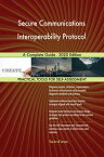 Secure Communications Interoperability Protocol A Complete Guide - 2020 Edition【電子書籍】[ Gerardus Blokdyk ]