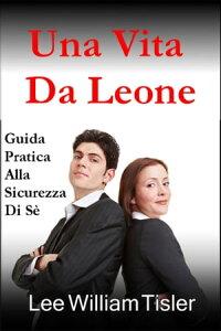 Una Vita Da Leone (Confident Life - Italian)【電子書籍】[ Lee William Tisler ]