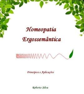 Homeopatia Ergossem?nticaPrinc?pios e aplica??es【電子書籍】[ Roberto Silva ]