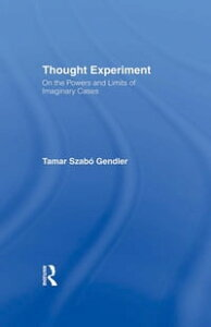 Thought ExperimentOn the Powers and Limits of Imaginary Cases【電子書籍】[ Tamar Szabo Gendler ]