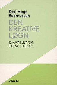 Den kreative l?gn12 kapitler om Glenn Gould【電子書籍】[ Karl Aage Rasmussen ]