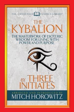 洋書, SOCIAL SCIENCE The Kybalion (Condensed Classics) The Masterwork of Esoteric Wisdom for Living with Power and Purpose Three Initiates