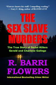 The Sex Slave Murders: The True Story of Serial Killers Gerald and Charlene Gallego【電子書籍】[ R. Barri Flowers ]
