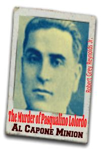 The Murder of Pasqualino Lolordo Al Capone Minion【電子書籍】[ Robert Grey Reynolds Jr ]