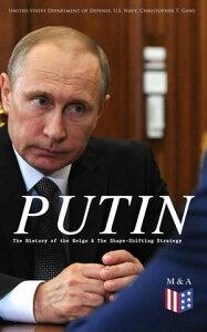 PUTIN: The History of the Reign & The Shape-Shifting StrategyPutin's Early History, Putin's Evolving Anti-Americanism, Putin's Hybrid-authoritarian Machine, Putin's Political Career (Authoritarian Controlled Democracy & Role of Elites), 【電子書籍】