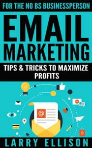 Email MarketingTips and Tricks to Maximize Profits【電子書籍】[ Larry Ellison ]
