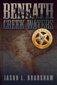 Beneath Creek Waters【電子書籍】[ Jason L Bradshaw ]