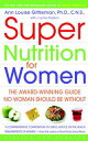 Super Nutrition for Women The Award-Winning Guide No Woman Should Be Without, Revised and Updated【電子書籍】[ Ann Louise Gittleman, PH.D., CNS ]
