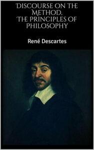 The Principles of Philosophy, Discourse on the Method【電子書籍】[ Ren? Descartes ]