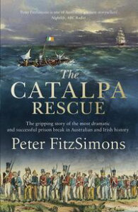The Catalpa RescueThe gripping story of the most dramatic and successful prison story in Australian and Irish history【電子書籍】[ Peter FitzSimons ]