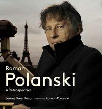 Roman PolanskiA Retrospective【電子書籍】[ James Greenberg ]