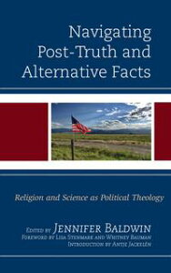 Navigating Post-Truth and Alternative FactsReligion and Science as Political Theology【電子書籍】[ Paul Allen ]