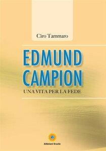 Edmund CampionUna vita per la fede【電子書籍】[ Ciro Tammaro ]