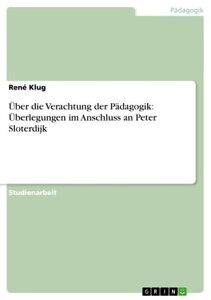 ?ber die Verachtung der P?dagogik: ?berlegungen im Anschluss an Peter Sloterdijk【電子書籍】[ Ren? Klug ]
