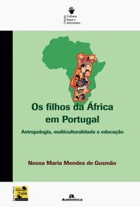 Os filhos da ?frica em Portugal - Antropologia, multiculturalidade e educa??o【電子書籍】[ Neusa Maria Mendes Gusm?o ]