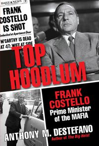 Top HoodlumFrank Costello, Prime Minister of the Mafia【電子書籍】[ Anthony M. DeStefano ]