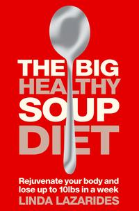 The Big Healthy Soup Diet: Nourish Your Body and Lose up to 10lbs in a Week【電子書籍】[ Linda Lazarides ]