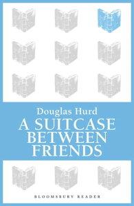 A Suitcase Between Friends【電子書籍】[ Douglas Hurd ]