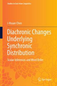 Diachronic Changes Underlying Synchronic DistributionScalar Inferences and Word Order【電子書籍】[ I-Hsuan Chen ]