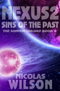 Nexus 2: Sins of the PastSontem Trilogy, #2【電子書籍】[ Nicolas Wilson ]