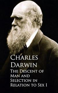 The Descent of Man and Selection in Relation to SexI【電子書籍】[ Charles Darwin ]