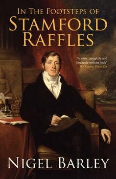 In the Footsteps of Stamford Raffles【電子書籍】[ Nigel Barley ]