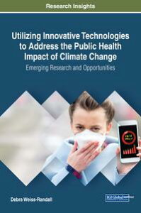 Utilizing Innovative Technologies to Address the Public Health Impact of Climate ChangeEmerging Research and Opportunities【電子書籍】[ Debra Weiss-Randall ]