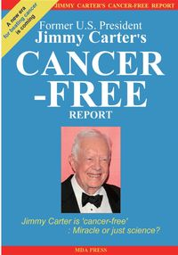Jimmy Carter's Cancer-Free Report: Jimmy Carter is 'cancer-free'Miracle or just science?【電子書籍】[ MDA PRESS ]