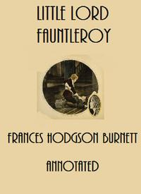 Little Lord Fauntleroy (Annotated)【電子書籍】[ Frances Hodgson Burnett ]