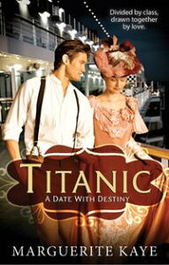 TitanicA Date With Destiny【電子書籍】[ Marguerite Kaye ]