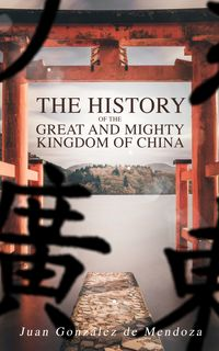 The History of the Great and Mighty Kingdom of China Complete Edition (Vol. 1&2)【電子書籍】[ Juan Gonz?lez de Mendoza ]