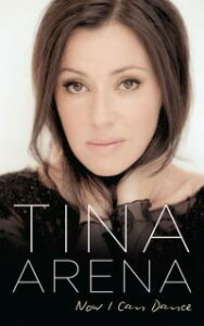 Now I Can Dance【電子書籍】[ Tina Arena ]