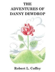 The Adventures of Danny Dewdrop【電子書籍】[ Robert L. Coffey ]