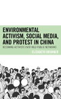 Environmental Activism, Social Media, and Protest in ChinaBecoming Activists over Wild Public Networks【電子書籍】[ Elizabeth Brunner ]